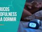 3 trucos de mindfulness para poder dormir